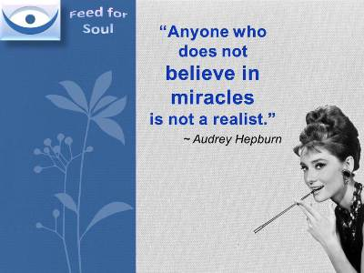Audrey Hepburn quotes on miracle: Anyone who does not believe in miracles is not a realist.