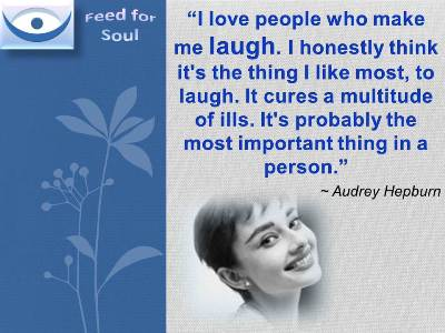 Laughter quotes  Audrey Hepburn: I love people who make me laugh. I honestly think it's the thing I like most, to laugh. It cures a multitude of ills. It's probably the most important thing in a person.
