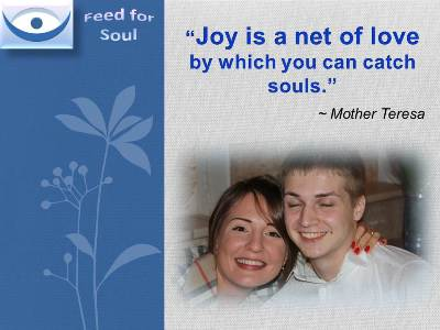 Feed for Soul: Joy is a net of love by which you can catch souls - Mother Teresa