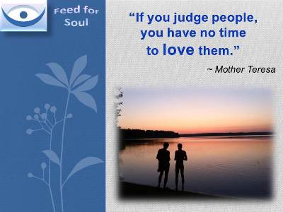 Mother teresa quotes: If you judge people, you have no time to love them.